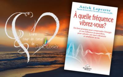 LIVRE COUP DE COEUR: « À quelle fréquence vibrez-vous ? »  de Anick Lapratte