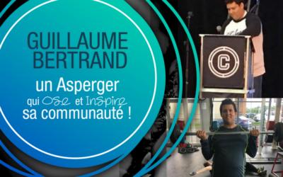 Guillaume Bertrand, un Asperger qui OSE et INSPIRE sa communauté !